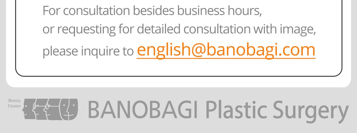 For consultation besides business hours, or requesting for detailed consultation with image, please inquire to english@banobagi.com