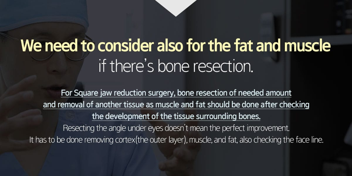 We need to consider also for the fat and muscle if there's bone resection.