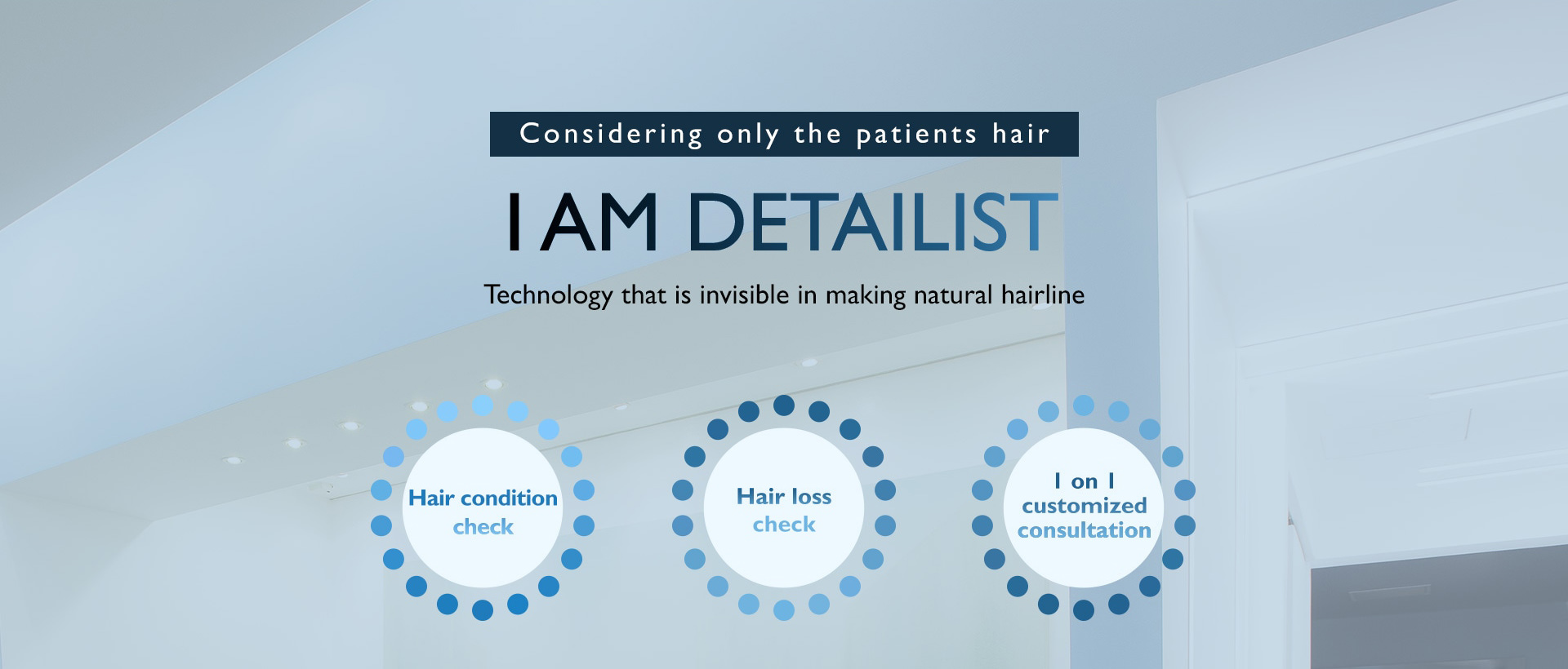 Considering only the patients hair I AM DETAILIST Technology that is invisible in making natural hairline