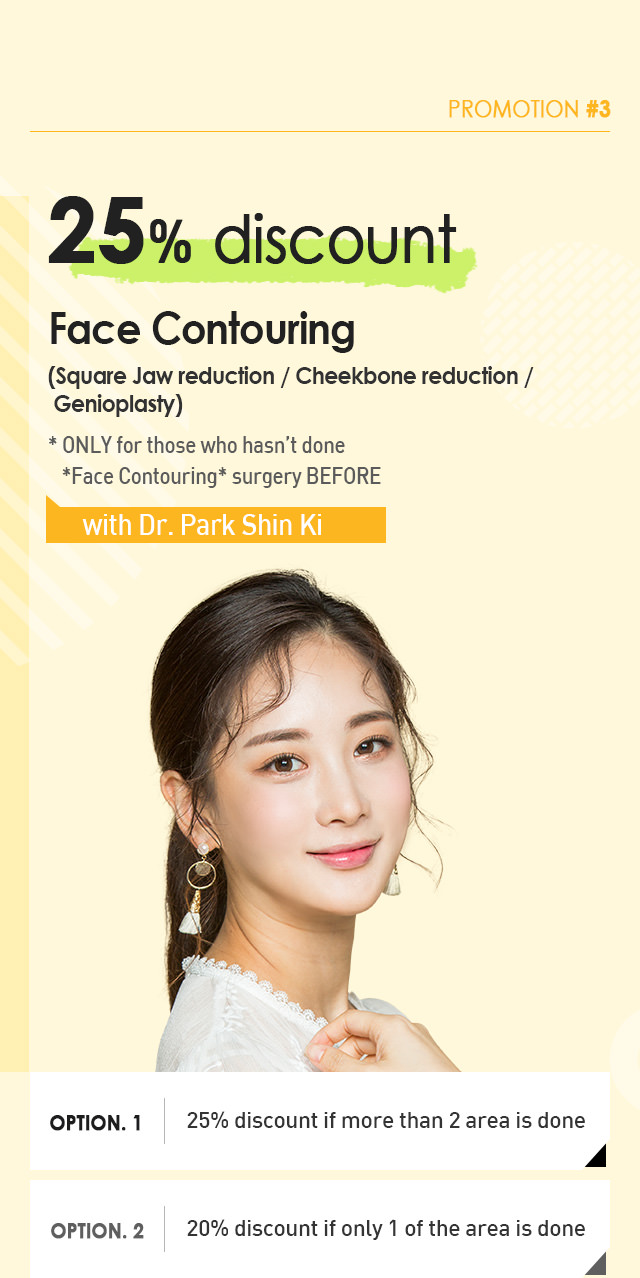 PROMOTION #3 25% discount Face Contouring(Square Jaw reduction / Cheekbone reduction / Genioplasty)