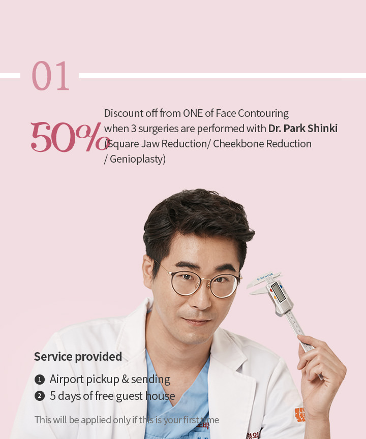 50% discount off from ONE of Face Contouring when 3 surgeries are performed with Dr. Park Shinki(Square Jaw Reduction / Cheekbone Reduction / Genioplasty)