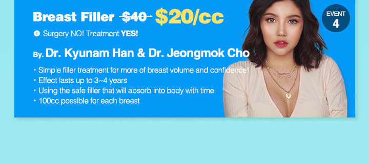 EVENT4. Breast Filler $40->$20/cc By. Dr.Kyunam Han & Dr.Jeongmok Cho